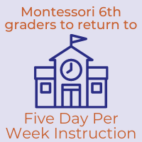 Montessori 6th grade Students to Begin to Five Day Per Week Instruction on January 6, 2021